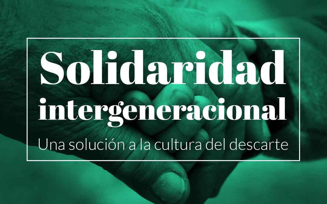 Solidaridad intergeneracional, una solución a la cultura del descarte