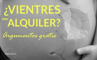 ¿VIENTRES EN ALQUILER? ARGUMENTOS GRATIS